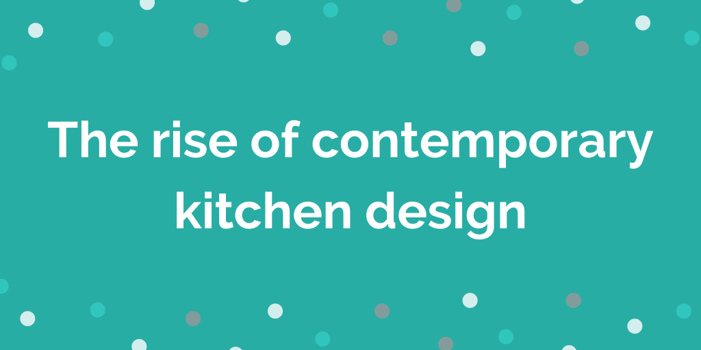 The rise of contemporary kitchen design