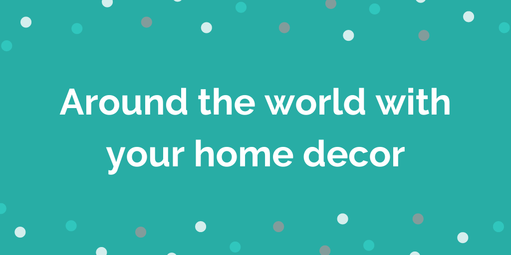 Around the world with your home decor
