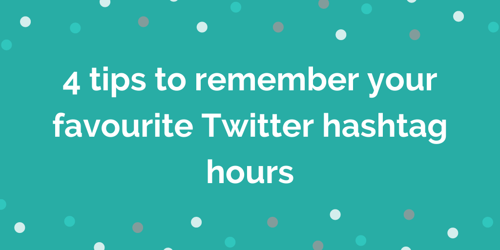4 tips to remember your favourite Twitter hashtag hours