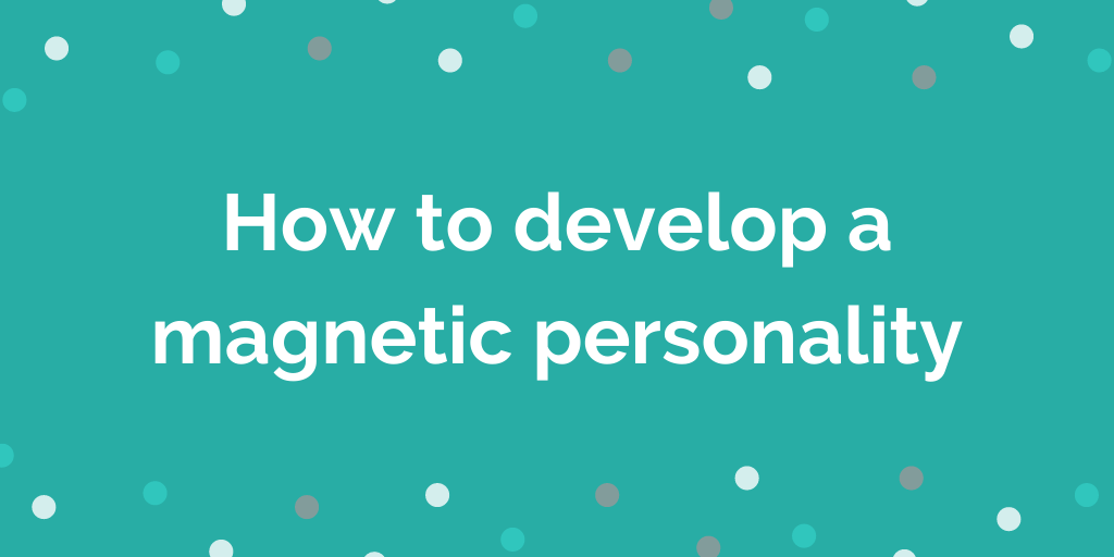 How to develop a magnetic personality