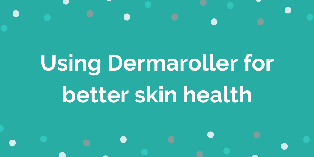 Using Dermaroller for better skin health