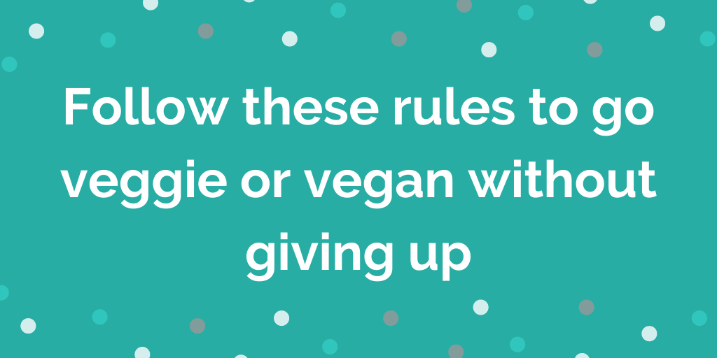 Follow these rules to go veggie or vegan without giving up