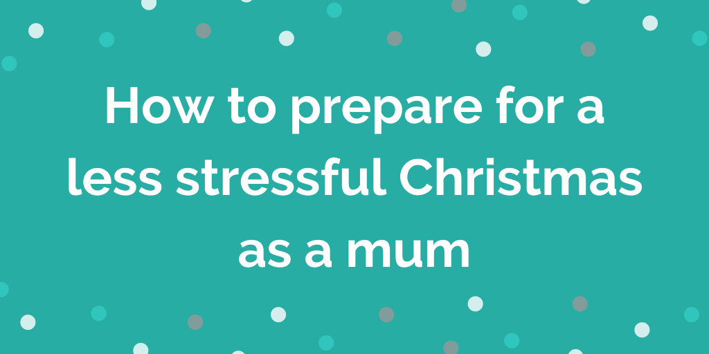 How to prepare for a less stressful Christmas as a mum