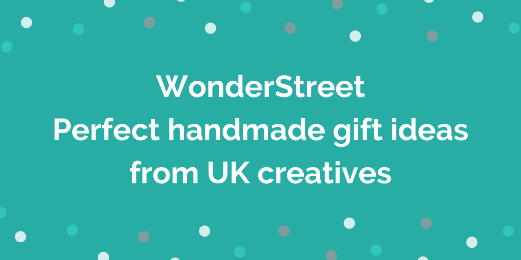 WonderStreet Perfect handmade gift ideas from UK creatives