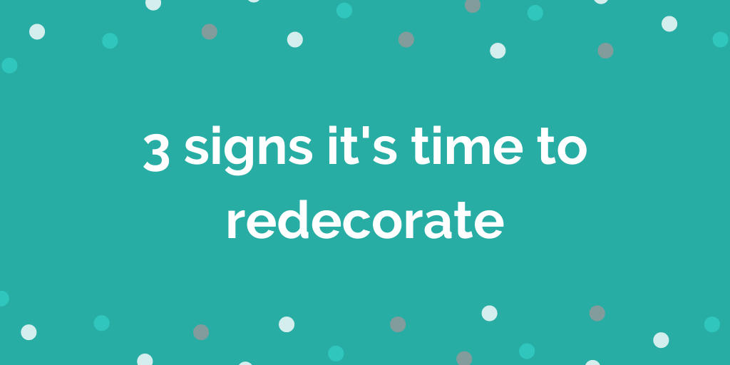 3 signs its time to redecorate