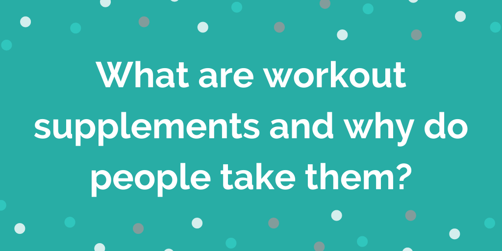 What are workout supplements and why do people take them_