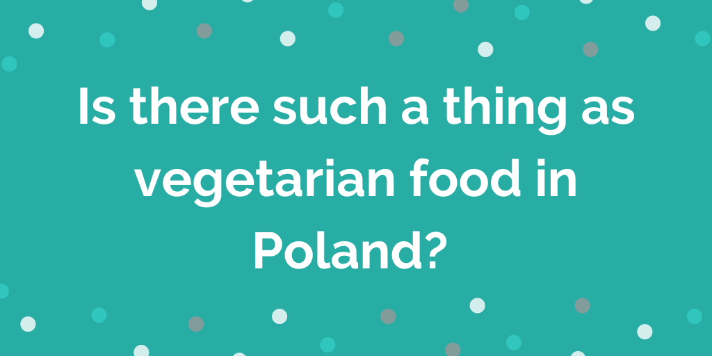 Is there such a thing as vegetarian food in Poland