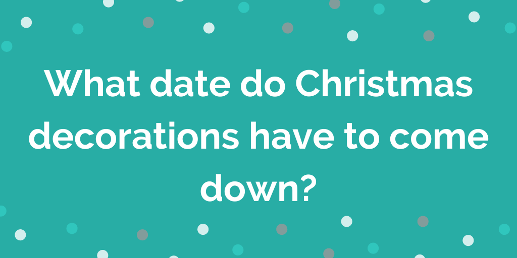 What date do christmas decorations have to come down_ (2)