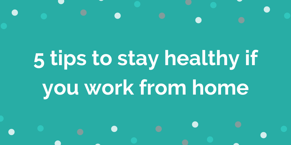 5 tips to stay healthy when working from home