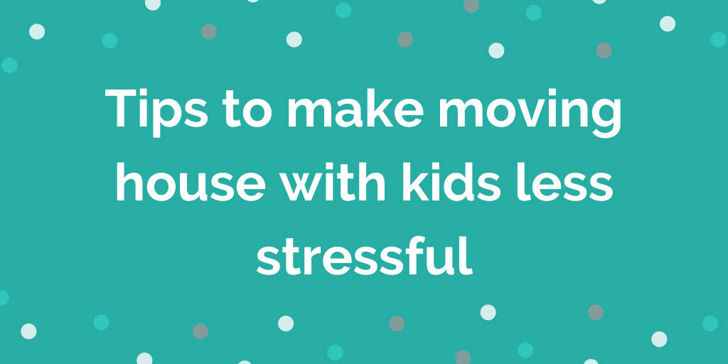 Tips to make moving house with kids less stressful