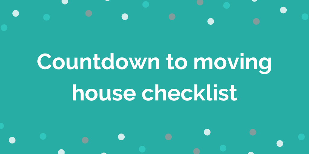 Countdown to moving house checklist