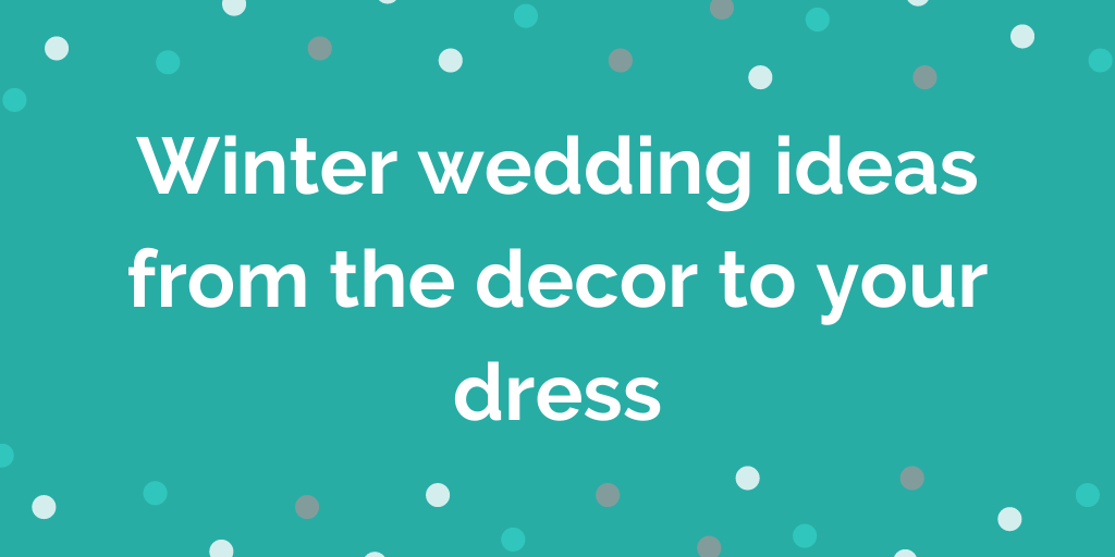 Winter wedding ideas from the decor to your dress