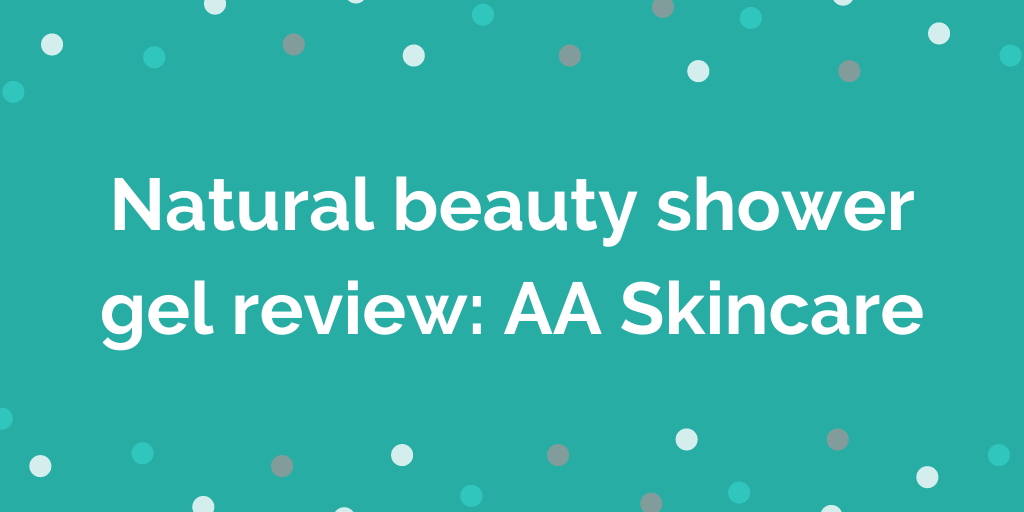 Natural beauty shower gel review_ AA Skincare