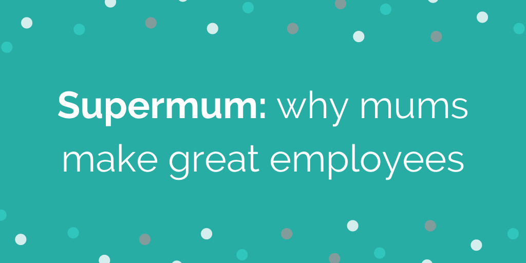 why mums make great employees