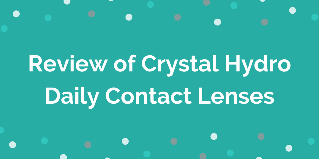 Review of Crystal Hydro Daily Contact Lenses