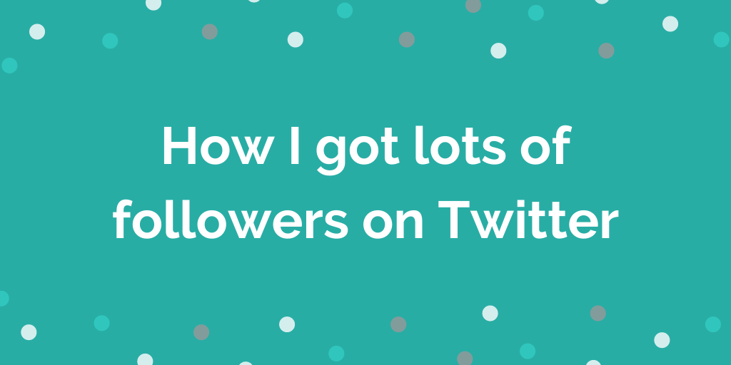 How I got lots of followers on Twitter
