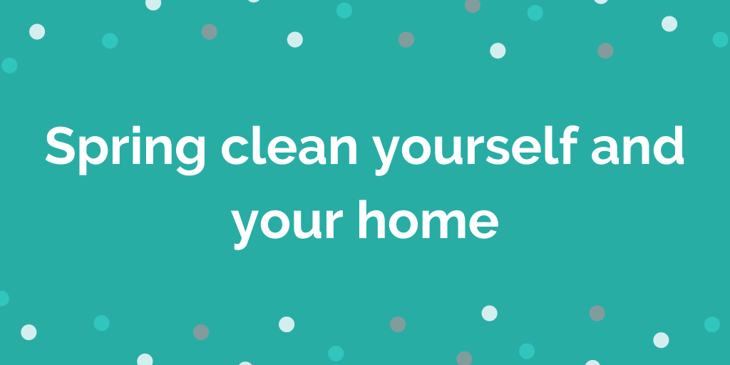 Spring clean yourself and your home