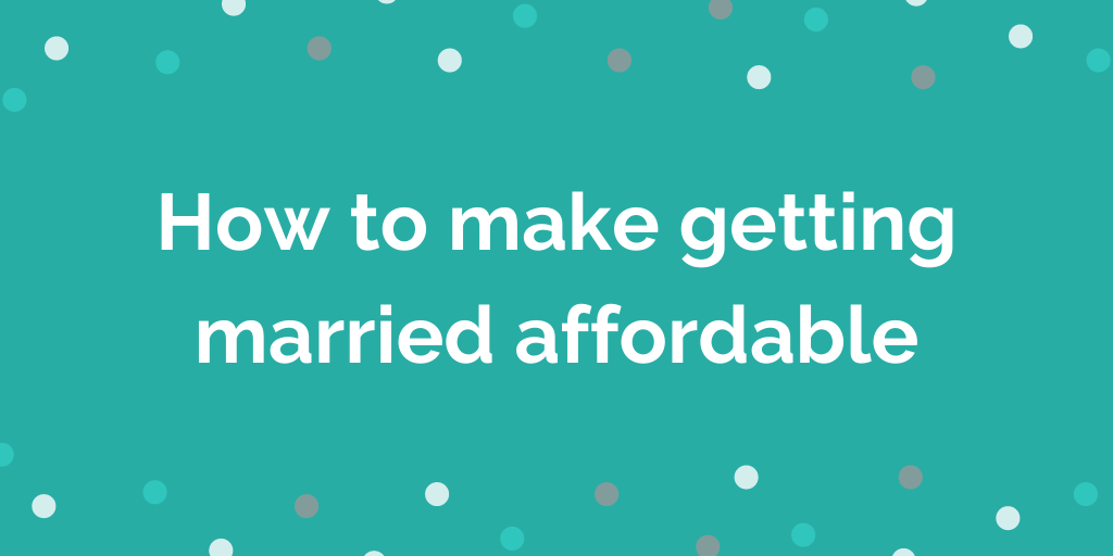 How to make getting married affordable