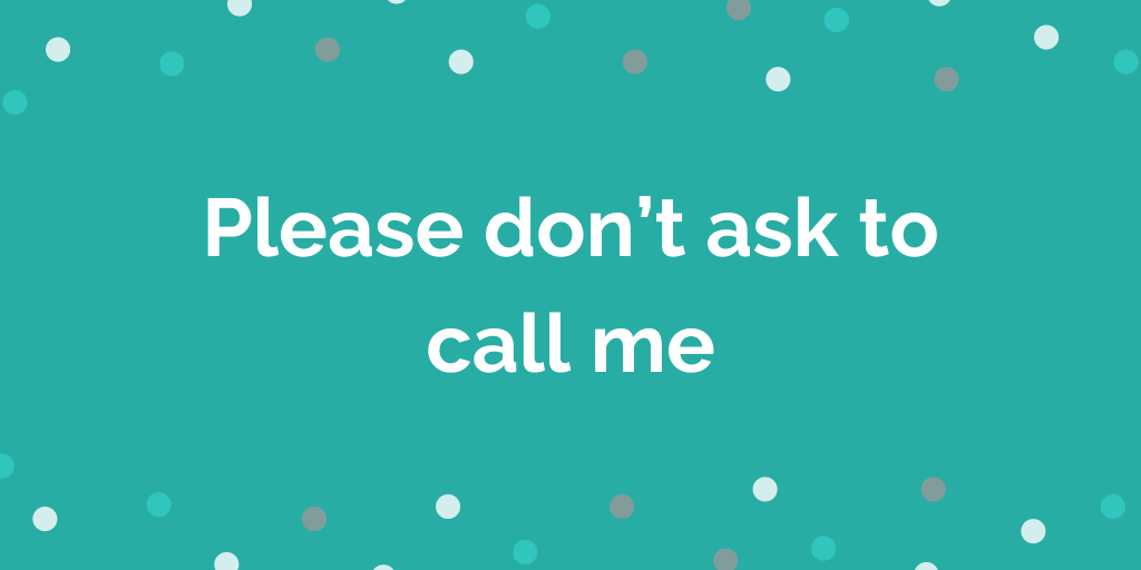 Please dont ask to call me