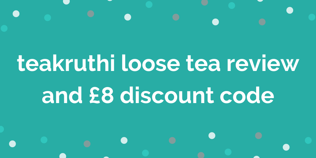 teakruthi loose tea review and £8 discount code