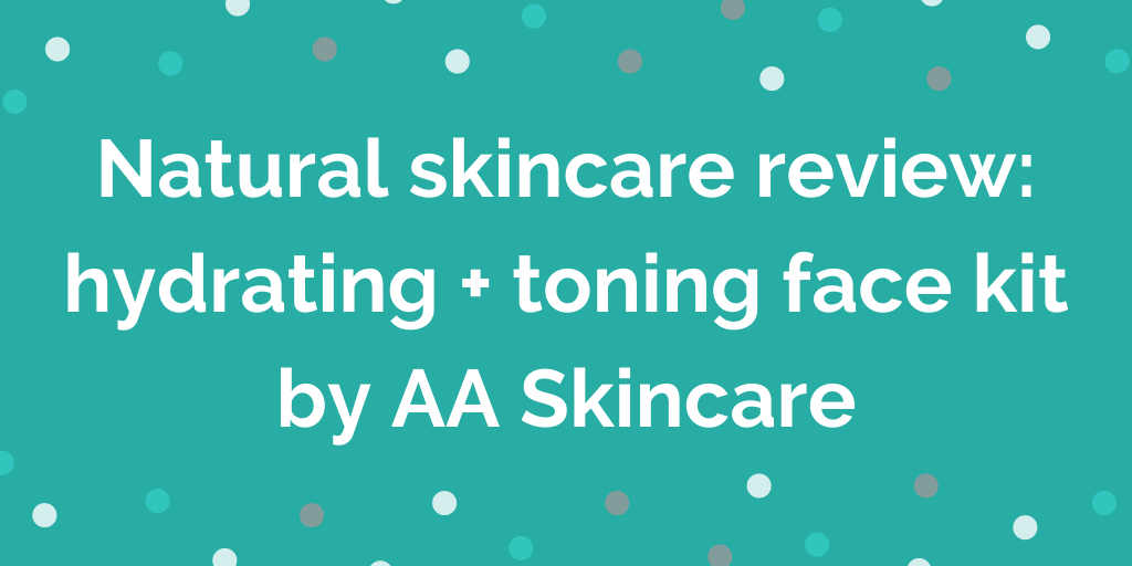 Natural skincare review_hydrating + toning face kit by AA Skincare