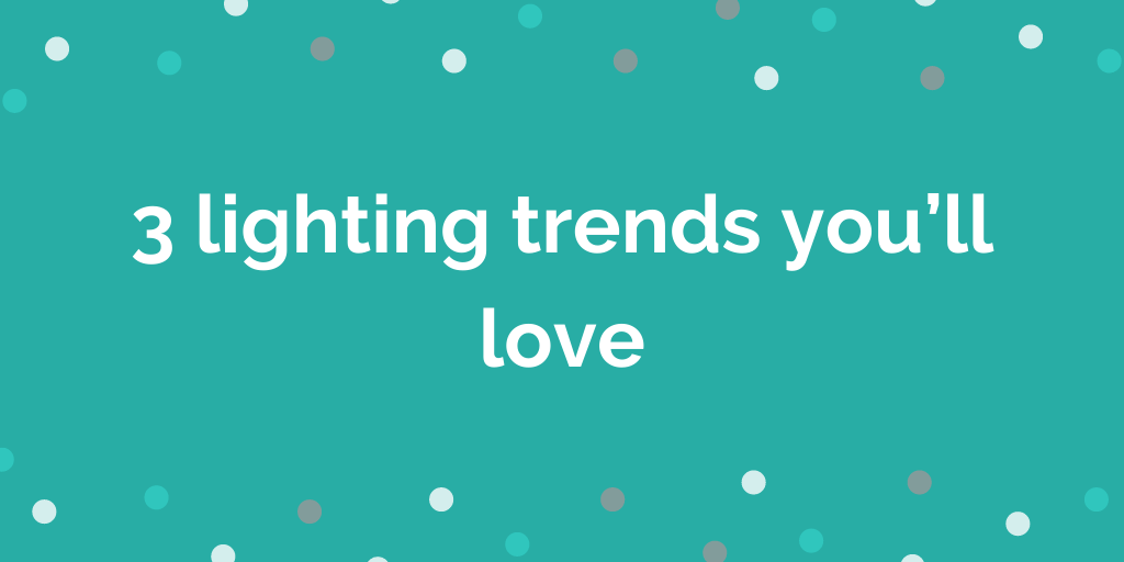 3 lighting trends youlll love