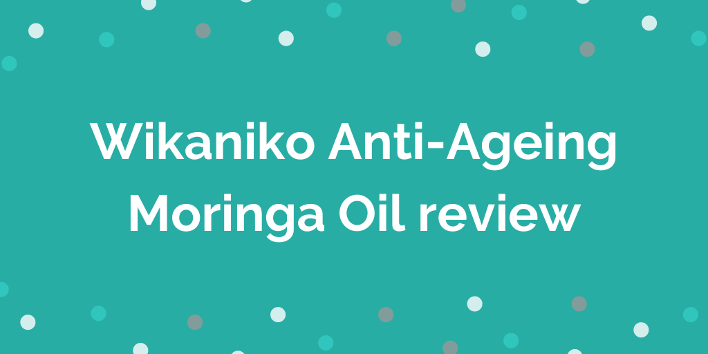 Wikaniko Anti-Ageing Moringa Oil review