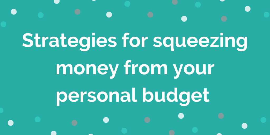 Strategies for squeezing money from your personal budget