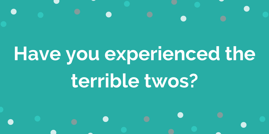 Have you experienced the terrible twos