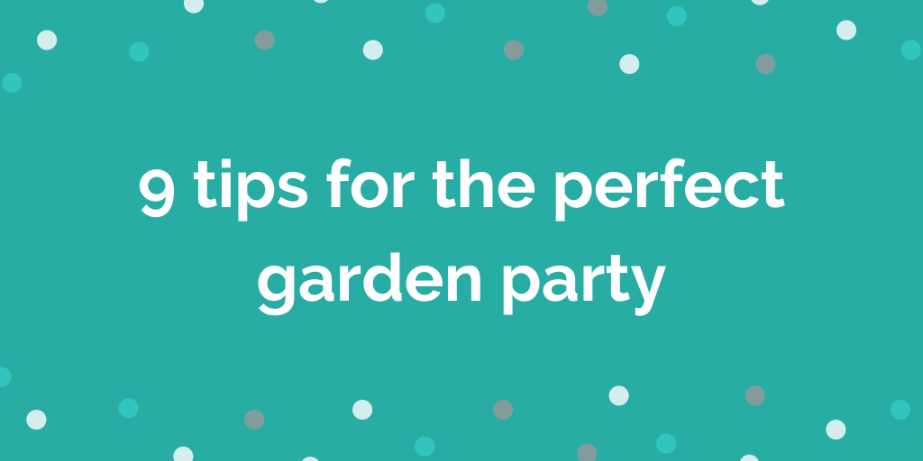 9 tips for the perfect garden party