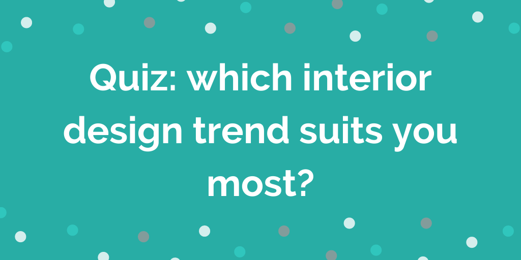 Quiz which interior design trend suits you most