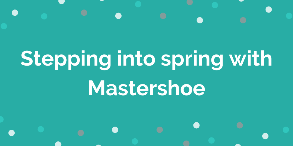 Stepping into spring with Mastershoe