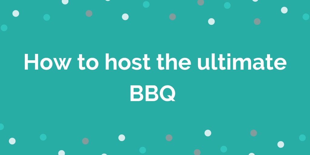 How to host the ultimate BBQ