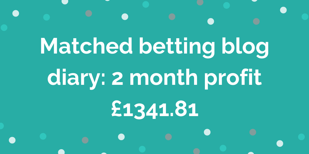 Matched betting blog diary: 2 month profit £1341.81