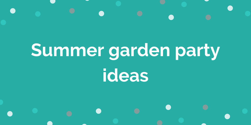 Summer garden party ideas
