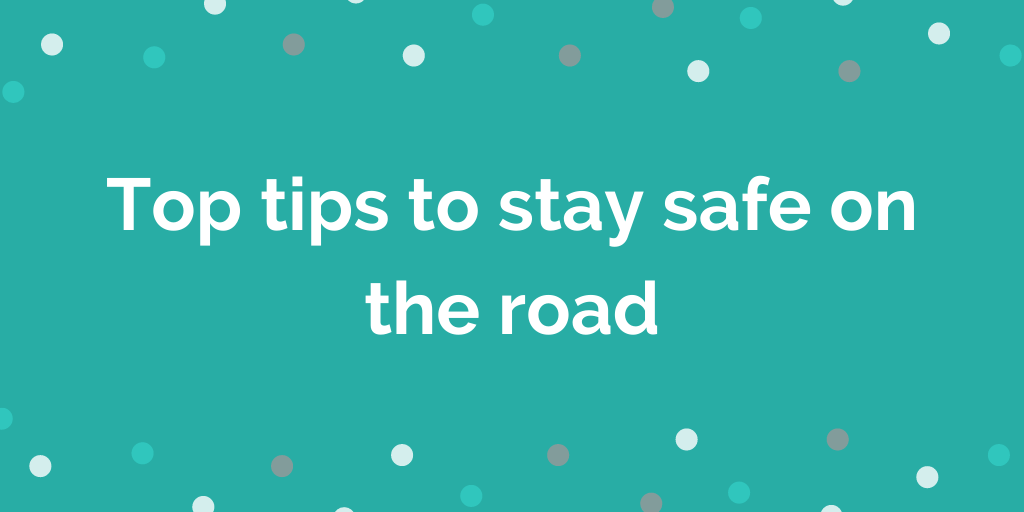 Top tips to stay safe on the road