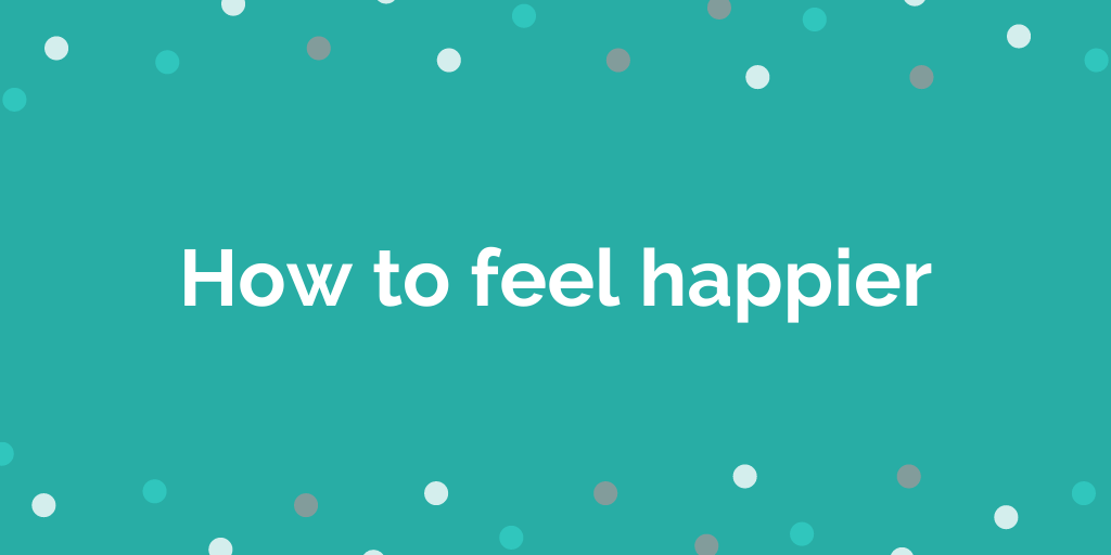 How to feel happier