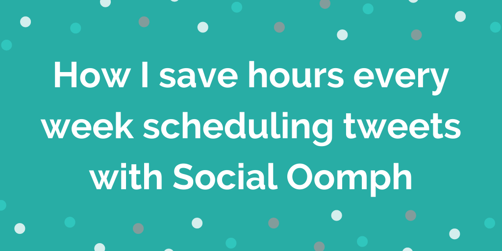 How I save hours every week scheduling tweets with Social Oomph