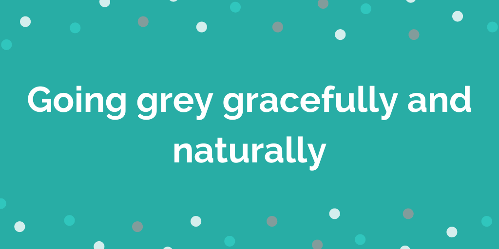 Going grey gracefully and naturally