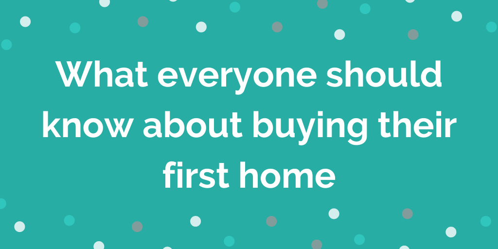 What everyone should know about buying their first home
