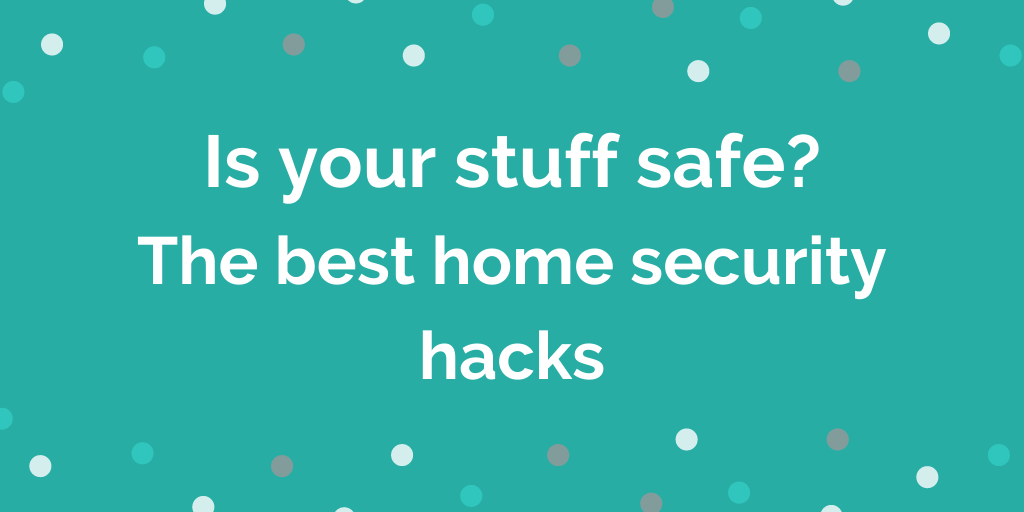 Is your stuff safe The best home security hacks