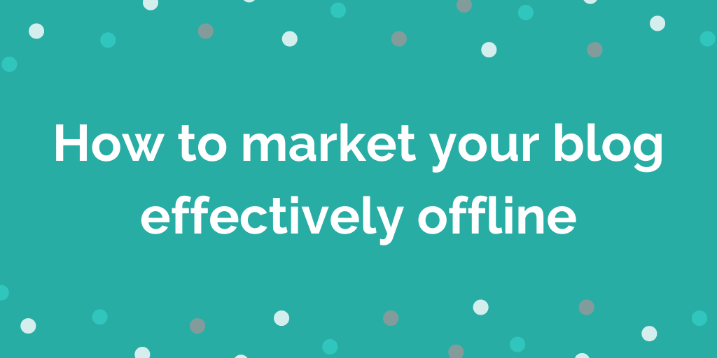 How to market your blog effectively offline