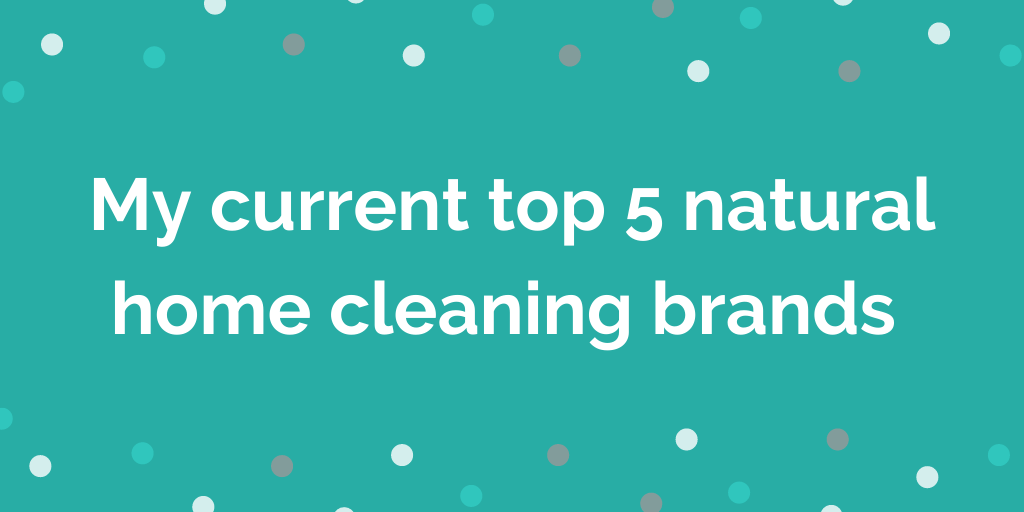 My current top 5 natural home cleaning brands