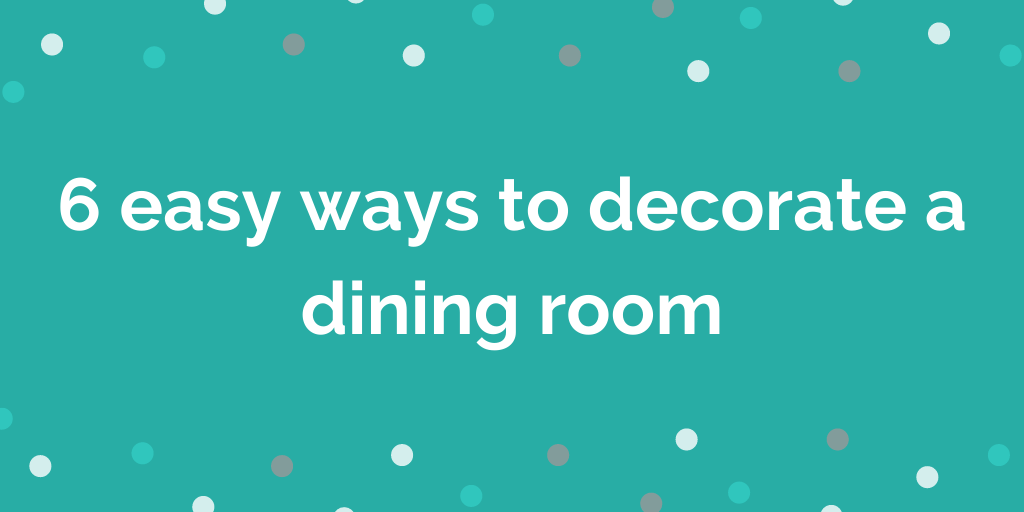6 easy ways to decorate a dining room