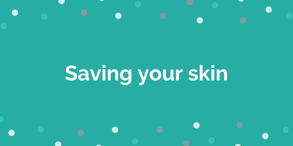Saving your skin