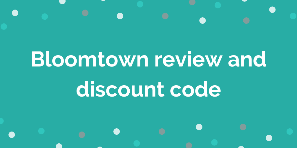Bloomtown review and discount code
