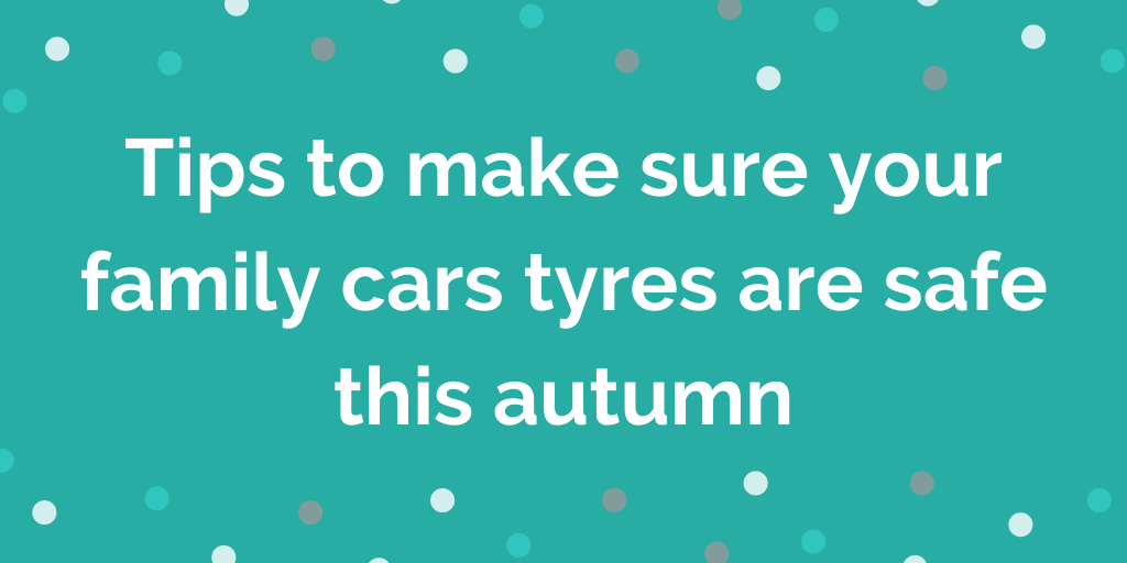 Tips to make sure your family cars tyres are safe this autumn
