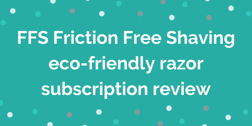FFS Friction Free Shaving eco-friendly razor subscription review