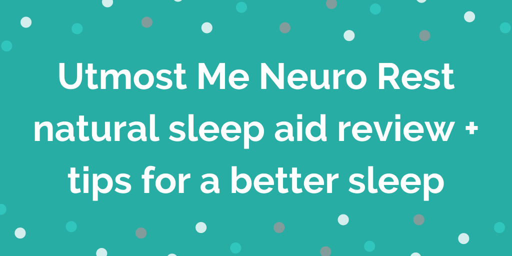 Utmost Me Neuro Rest natural sleep aid review + tips for a better sleep