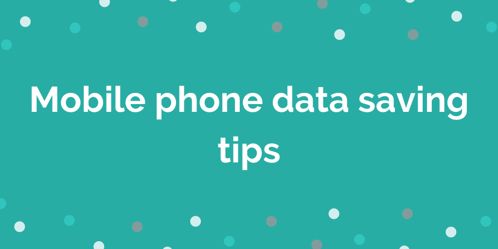 Mobile phone data saving tips